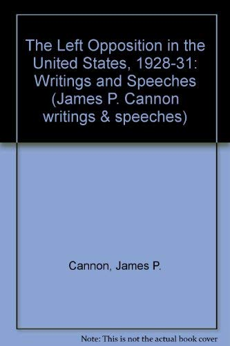 9780913460863: Left Opposition in the U. S. 1928 31 (James P. Cannon writings & speeches)