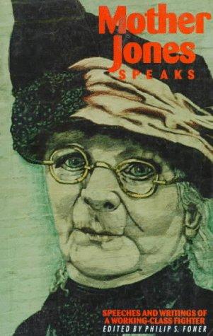 Mother Jones Speaks: Collected Speeches & Writings: Mother Jones