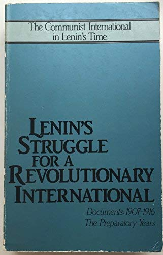 9780913460955: Lenin's Struggle for a Revolutionary International: Documents, 1907-1916, the Preparatory Years (Communist International in Lenin's Time)