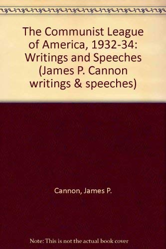 9780913460986: The Communist League of America 1932-34: Writings and Speeches, 1932-34 (James P. Cannon writings & speeches)