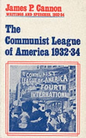 9780913460993: The Communist League of America, 1932-34: James P. Cannon, Writings and Speeches, 1932-34