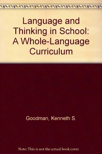 Language and Thinking in School: A Whole-Language: Kenneth S. Goodman,