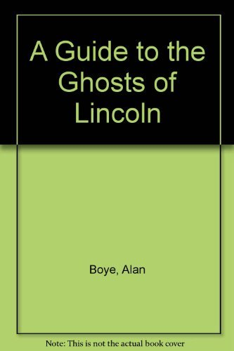 A Guide to the Ghosts of Lincoln: Alan Boye