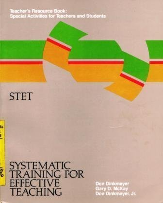 Systematic Training for Effective Teaching (Stet Teacher's Resource Book: Activities for Teachers and Students) (9780913476765) by Dinkmeyer, Don