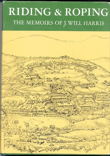 9780913480236: Riding & roping: The memoirs of J. Will Harris