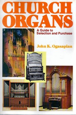 Church Organs: A Guide to Selection and Purchase: John K. Ogasapian