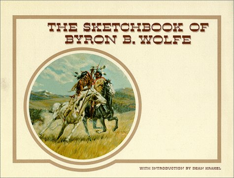 The Sketchbook of Byron B Wolfe: Wolfe, Byron B.