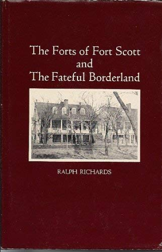 The forts of Fort Scott and the fateful borderland: Richards, Ralph