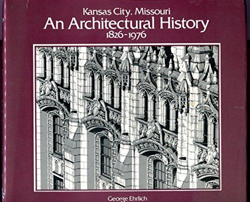 KANSAS CITY, MISSOURI AN ARCHITECTURAL HISTORY 1826-1976.: Ehrlich, George.