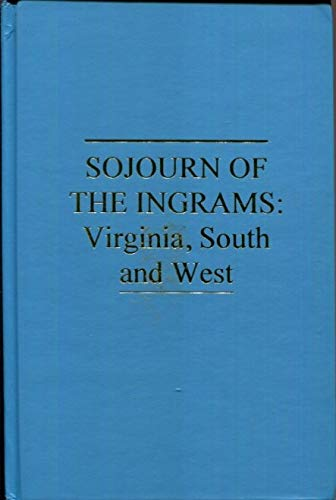 Sojourn of the Ingrams: Virginia, South and West: Ingram, Gladys A