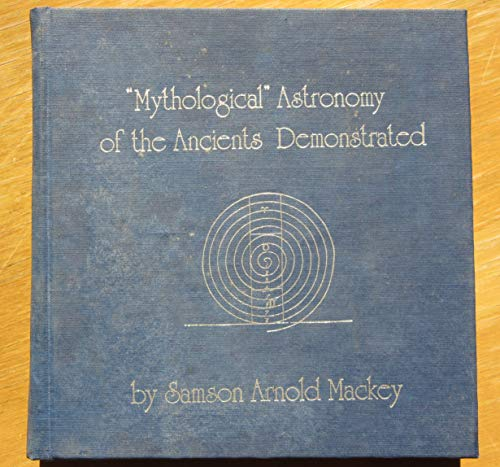 9780913510063: The mythological astronomy of the ancients demonstrated by restoring to their fables & symbols their original meanings (Secret doctrine reference series)