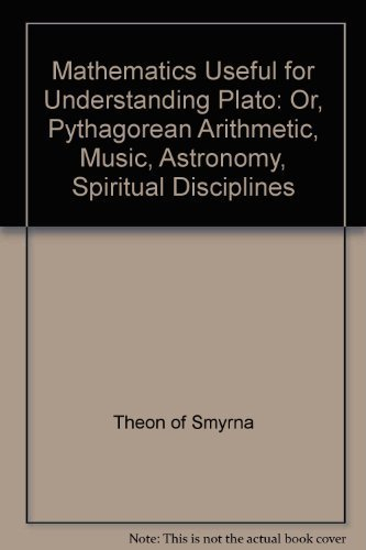 9780913510247: Theon of Smyrna: Mathematics Useful for Understanding Plato Or, Pythagorean Arithmatic, Music, Astronomy, Spiritual Disciplines (Secret doctrine reference series)