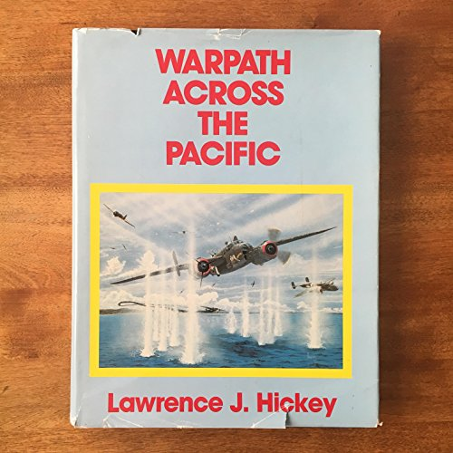 Warpath Across the Pacific The Illustrated History: Lawrence J. Hickey