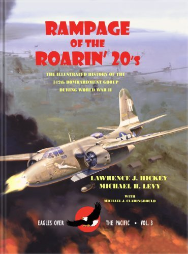 9780913511039: Rampage of the Roarin' 20's : The Illustrated History of the 312th Bombardment Group During WWII (Eagles Over the Pacific Series, Vol III)