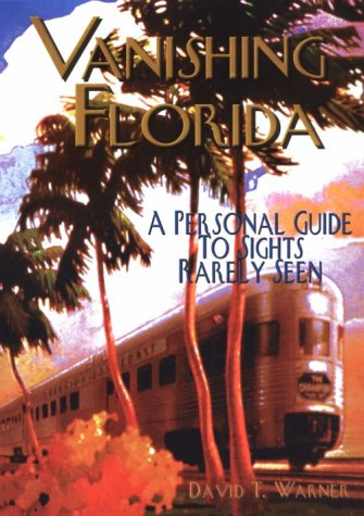 Vanishing Florida: A Personal Guide to Sights Rarely Seen: Warner, David T.