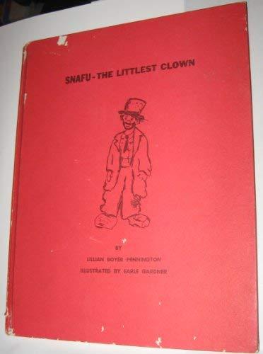 Snafu: The Littlest Clown: Pennington, Lillian Boyer