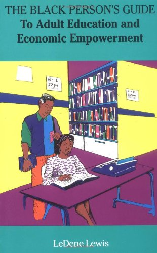The Black Person's Guide: To Adult Education and Economic Empowerment: LeDene Lewis