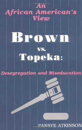 Brown vs. Topeka: Desegregation and Miseducation: An African American's View: Pansye Atkinson