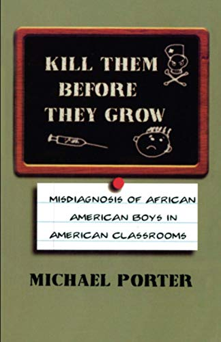9780913543542: Kill Them Before They Grow: The Misdiagnosis of African American Boys in America's Classrooms