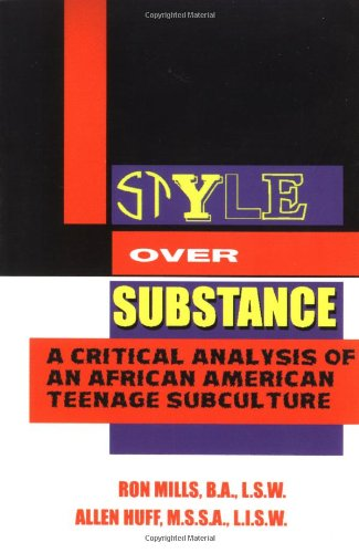 Style Over Substance: A Critical Analysis of an African-American Teenage Subculture: Mills, Ron; ...