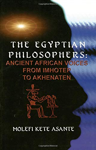 9780913543665: The Egyptian Philosophers: Ancient African Voices from Imhotep to Akhenaten