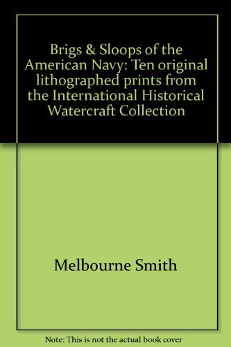 Brigs & Sloops of the American Navy: Ten original lithographed prints from the International ...