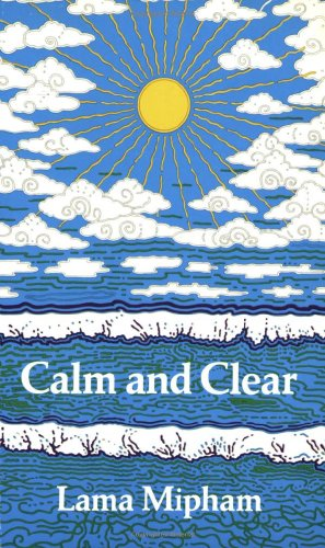 CALM AND CLEAR [The Wheel of Analytic Meditation, Instructions on Vision in the Middle Way]