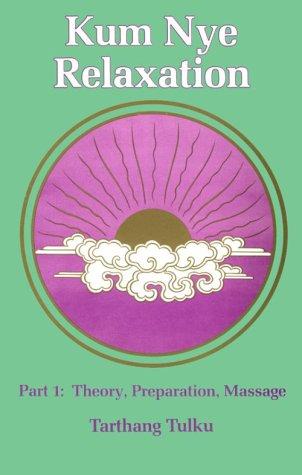 Kum Nye Relaxation Part 1: Theory, Preparation, Massage: Tarthang, Tulku