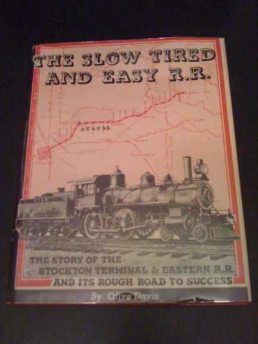 The Slow, Tired, and Easy Railroad: The Story of the Stockton Terminal & Eastern Railroad and ...