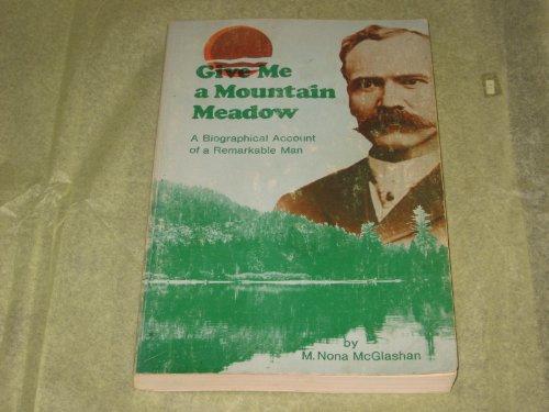 Give me a mountain meadow: The life: McGlashan, M. Nona
