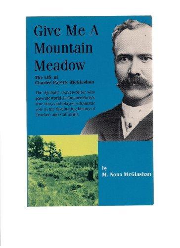 Give Me A Mountain Meadow The Life: McGlashan, M. Nona