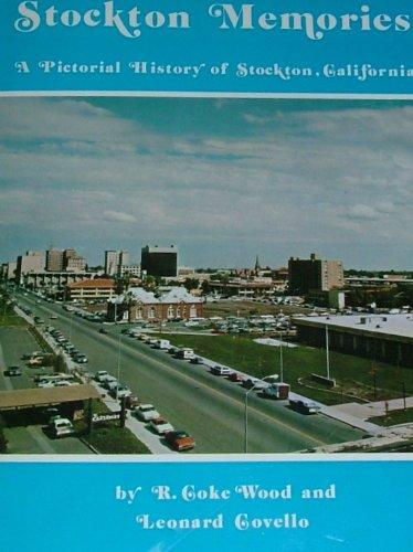 Stockton Memories A Pictorial History of Stockton, California: Wood, R. Coke & Leonard Covello