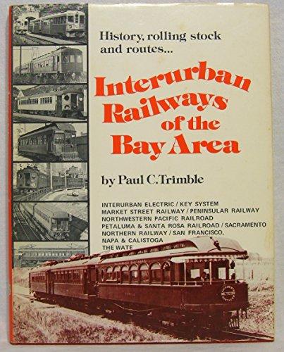 9780913548479: Interurban Railways of the Bay Area: Interurban Electric / Key System / Market Street Railway / Peninsular Railway / Northwestern Pacific / Petaluma & Santa Rosa / Sacramento Northern