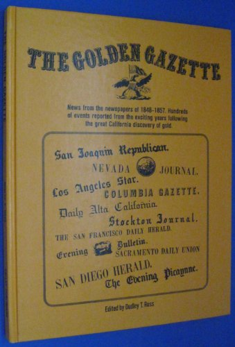 The Golden Gazette: News from the Newspapers of 1848-1857 Hundreds of Events Reported from the Ex...