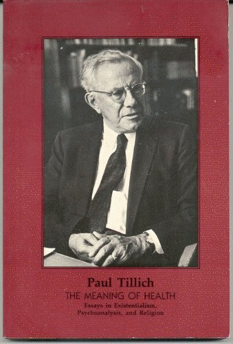 Meaning of Health: Essays in Existentialism, Psychoanalysis,: Paul Tillich; Editor-Perry