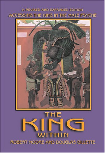 The King Within: Accessing the King in the Male Psyche: Robert Moore; Douglas Gillette