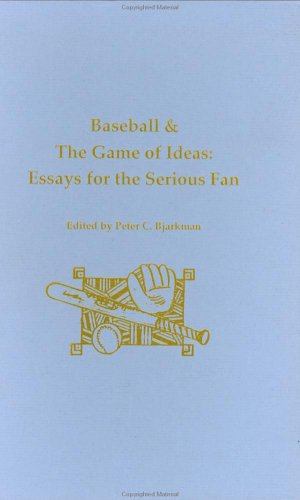 Baseball and the Game of Ideas: Essays for the Serious Fan (Sporting Life Series): Bjarkman, Peter ...