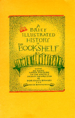 9780913559406: A Brief, Illustrated History of the Bookshelf: Letterpress Edition