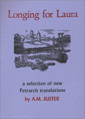 Longing for Laura: A Selection of New Petrarch Translations: Petrarca, Francesco; Juster, A. M. (...