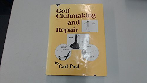 GOLF CLUBMAKING AND REPAIR.: Paul, Carl