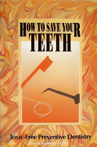9780913571040: How to Save Your Teeth: Toxic-Free Preventive Dentistry