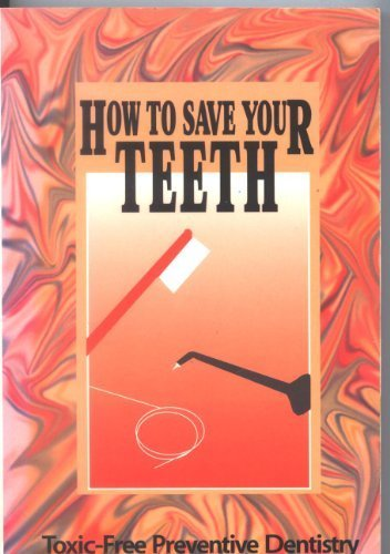 9780913571064: How to Save Your Teeth: Toxic-Free Preventive Dentistry