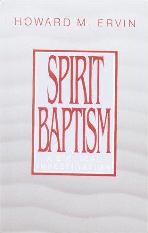 Spirit Baptism: A Biblical Investigation: Ervin, Howard M.