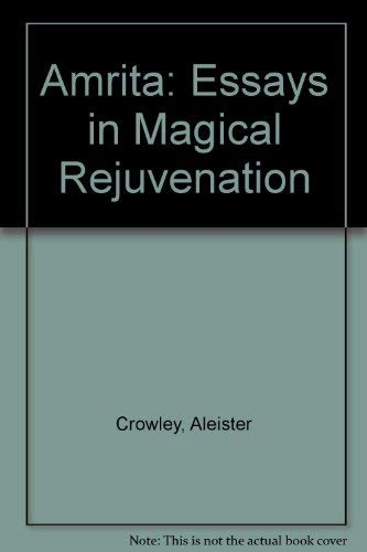 AMRITA: Essays in Magical Rejuvenation: Crowley, Aleister