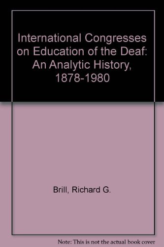 International Congresses on Education of the Deaf: An Analytical History, 1878-1980: Brill, Richard...
