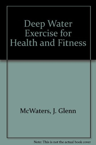 Deep Water Exercise for Health and Fitness: McWaters, J. Glenn