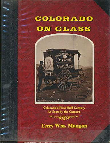 COLORADO ON GLASS Colorado's First Half Century As Seen by the Camera: Mangan, Terry W.
