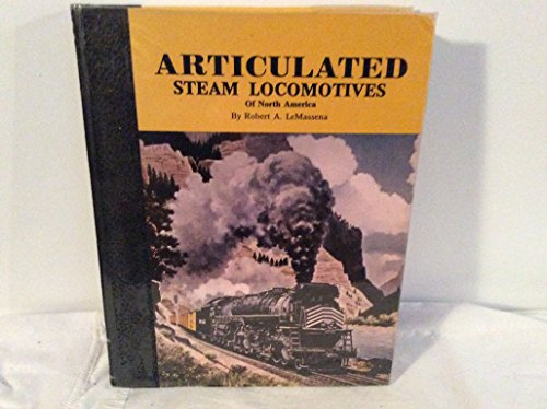 Articulated Steam Locomotives of North America: A: Robert A. Le