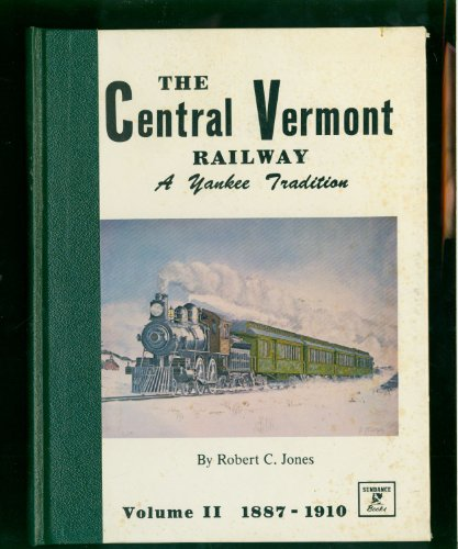 Central Vermont Railway Railway, The - A Yankee Tradition- Volume 2 (SIGNED): Jones, Robert C.