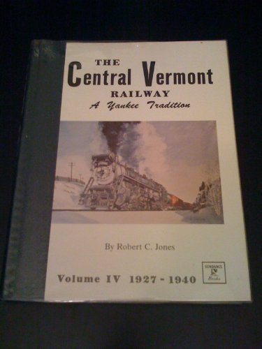 9780913582305: The Central Vermont Railway: A Yankee Tradition. Vol IV 1927 - 1940